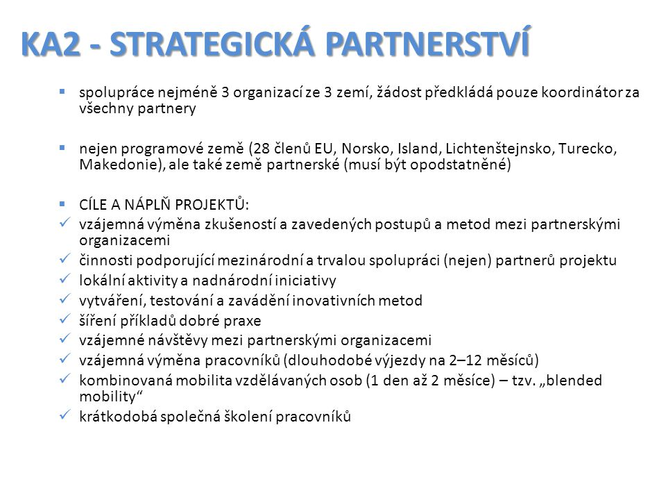 KA2 - STRATEGICKÁ PARTNERSTVÍ  spolupráce nejméně 3 organizací ze 3 zemí, žádost předkládá pouze koordinátor za všechny partnery  nejen programové z