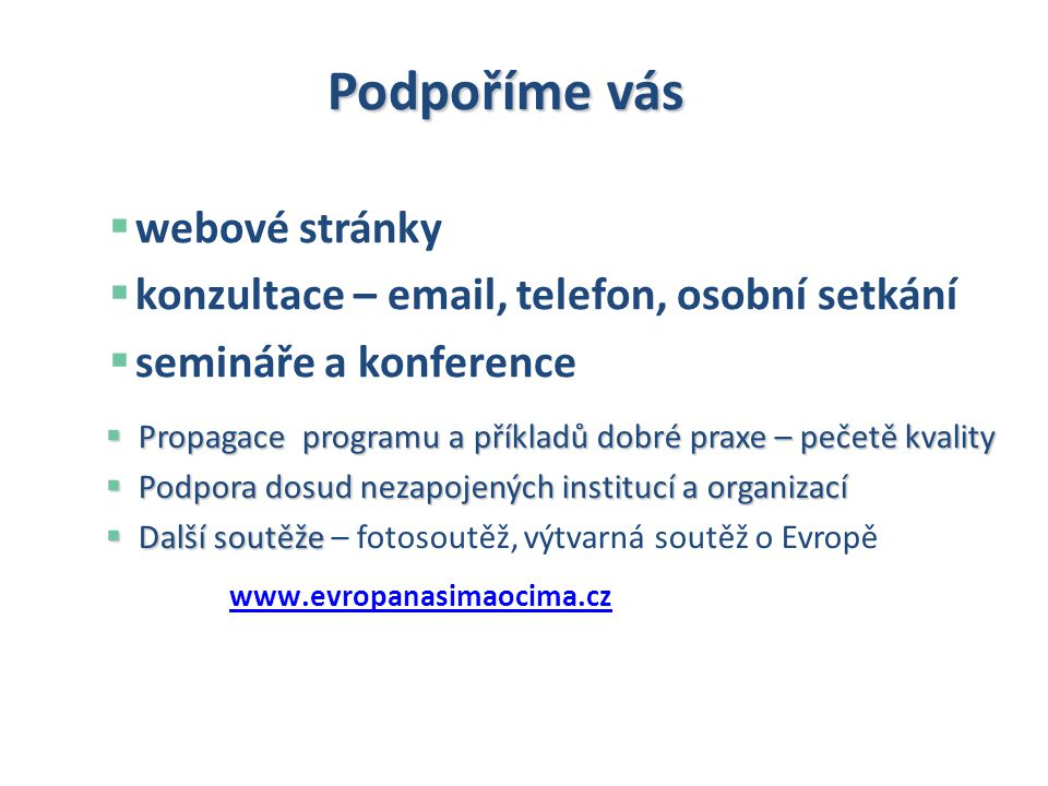 www.evropanasimaocima.cz  Propagace programu a příkladů dobré praxe – pečetě kvality  Podpora dosud nezapojených institucí a organizací  Další sout