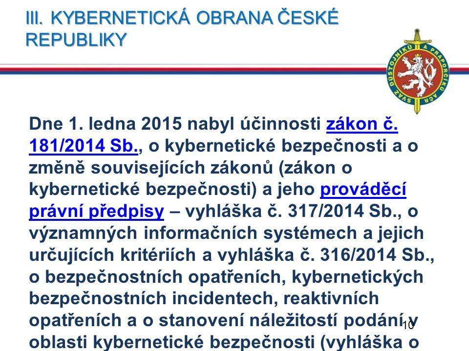 III. KYBERNETICKÁ OBRANA ČESKÉ REPUBLIKY Dne 1. ledna 2015 nabyl účinnosti zákon č. 181/2014 Sb., o kybernetické bezpečnosti a o změně souvisejících z