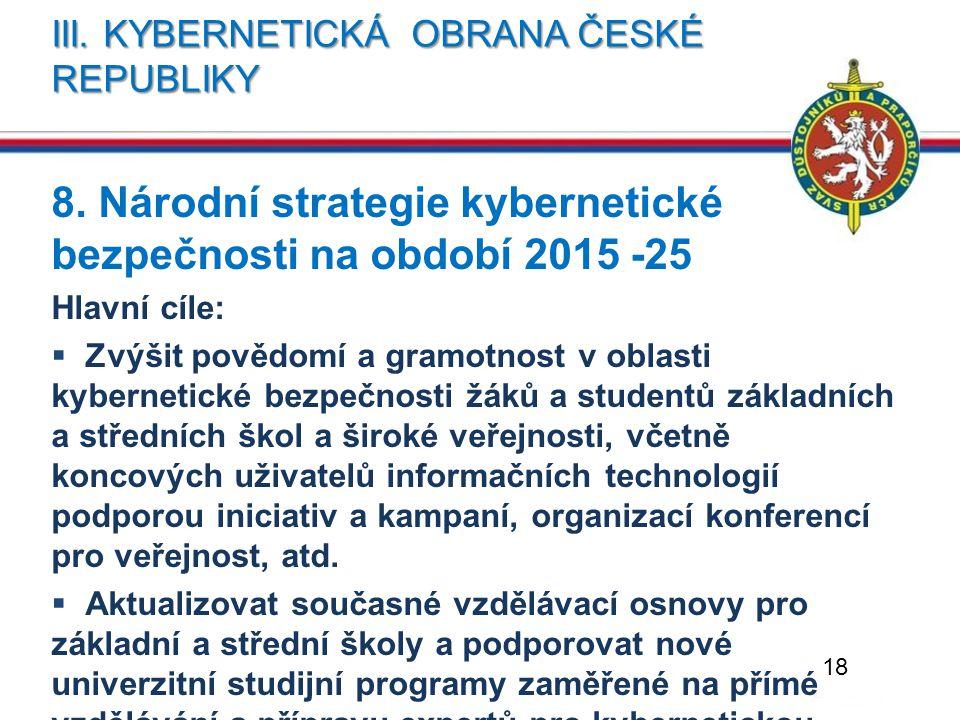 III. KYBERNETICKÁ OBRANA ČESKÉ REPUBLIKY 8. Národní strategie kybernetické bezpečnosti na období 2015 -25 Hlavní cíle:  Zvýšit povědomí a gramotnost