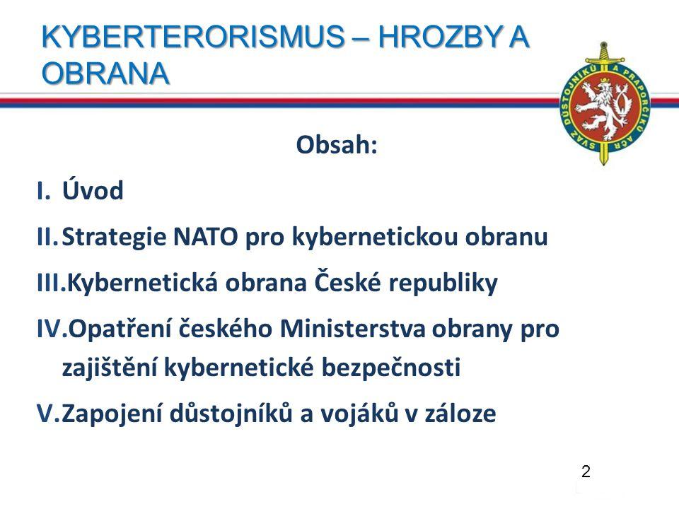 KYBERTERORISMUS – HROZBY A OBRANA Obsah: I.Úvod II.Strategie NATO pro kybernetickou obranu III.Kybernetická obrana České republiky IV.Opatření českého