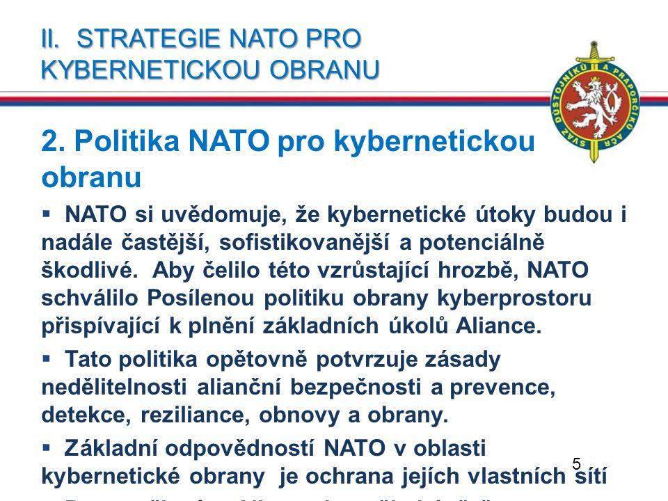II. STRATEGIE NATO PRO KYBERNETICKOU OBRANU 2. Politika NATO pro kybernetickou obranu  NATO si uvědomuje, že kybernetické útoky budou i nadále častěj