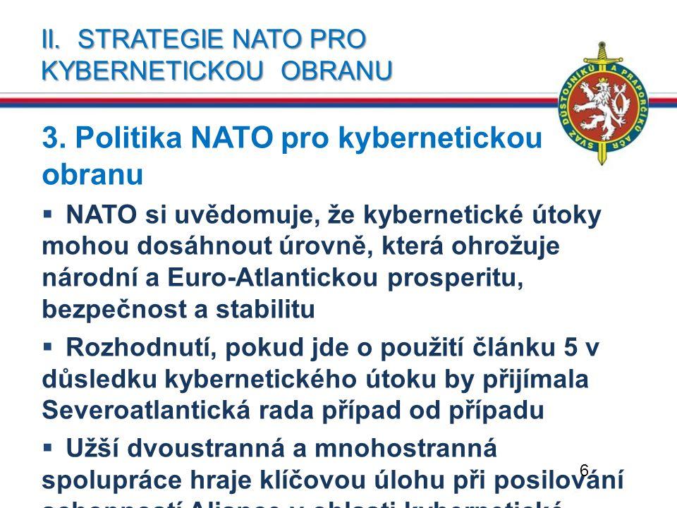 II. STRATEGIE NATO PRO KYBERNETICKOU OBRANU 3. Politika NATO pro kybernetickou obranu  NATO si uvědomuje, že kybernetické útoky mohou dosáhnout úrovn