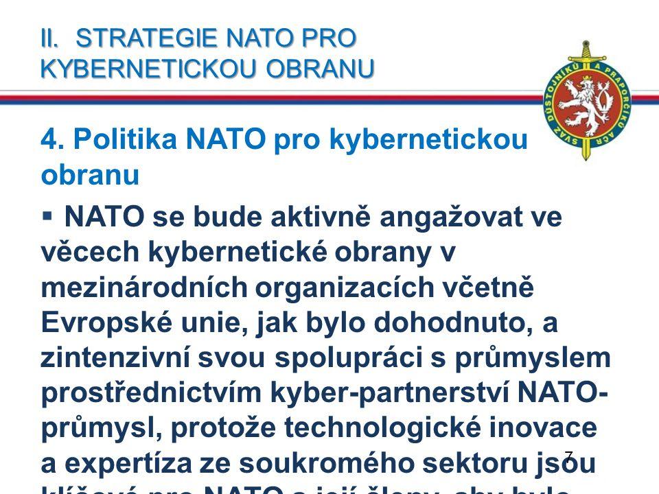 II. STRATEGIE NATO PRO KYBERNETICKOU OBRANU 4. Politika NATO pro kybernetickou obranu  NATO se bude aktivně angažovat ve věcech kybernetické obrany v