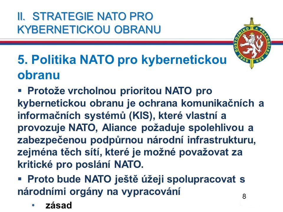 II. STRATEGIE NATO PRO KYBERNETICKOU OBRANU 5. Politika NATO pro kybernetickou obranu  Protože vrcholnou prioritou NATO pro kybernetickou obranu je o