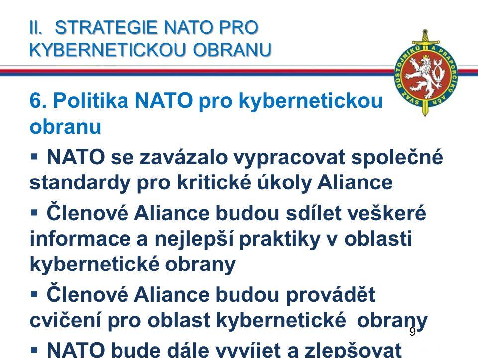 II. STRATEGIE NATO PRO KYBERNETICKOU OBRANU 6. Politika NATO pro kybernetickou obranu  NATO se zavázalo vypracovat společné standardy pro kritické úk