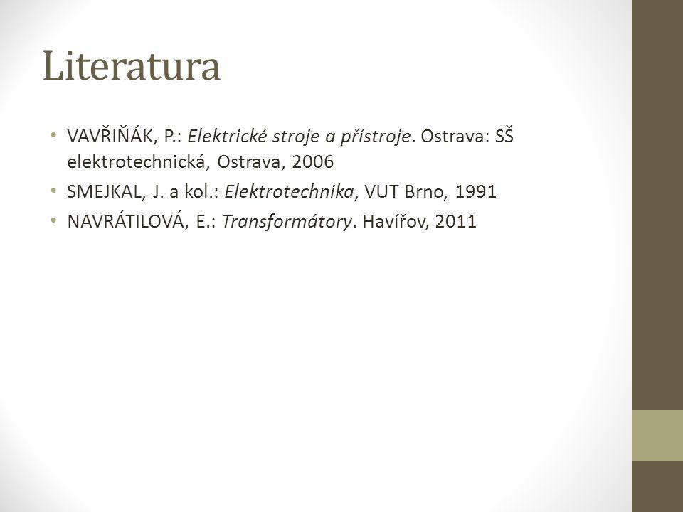 Literatura VAVŘIŇÁK, P.: Elektrické stroje a přístroje.