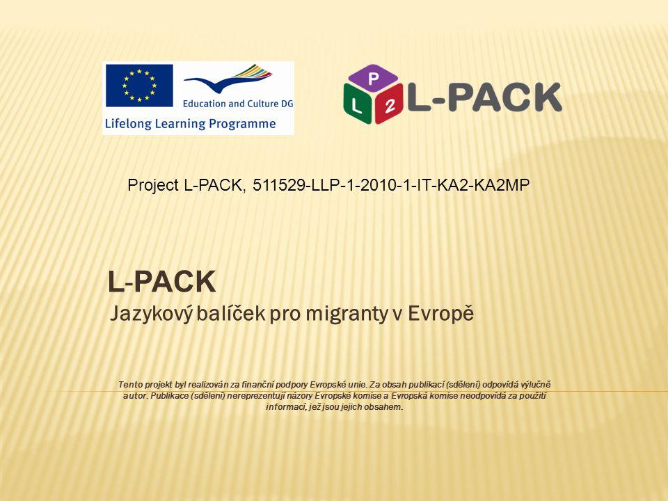 L - PACK Jazykový balíček pro migranty v Evropě Tento projekt byl realizován za finanční podpory Evropské unie.