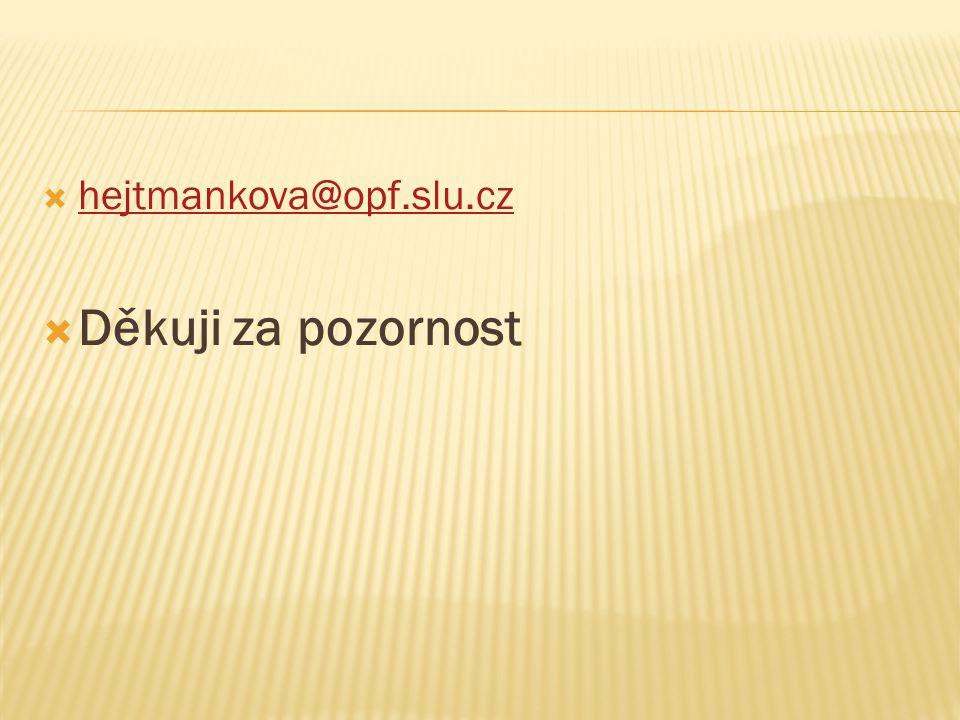  hejtmankova@opf.slu.cz hejtmankova@opf.slu.cz  Děkuji za pozornost