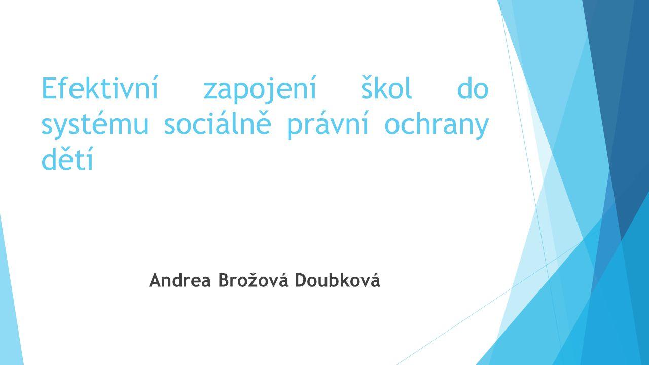 Efektivní zapojení škol do systému sociálně právní ochrany dětí Andrea Brožová Doubková