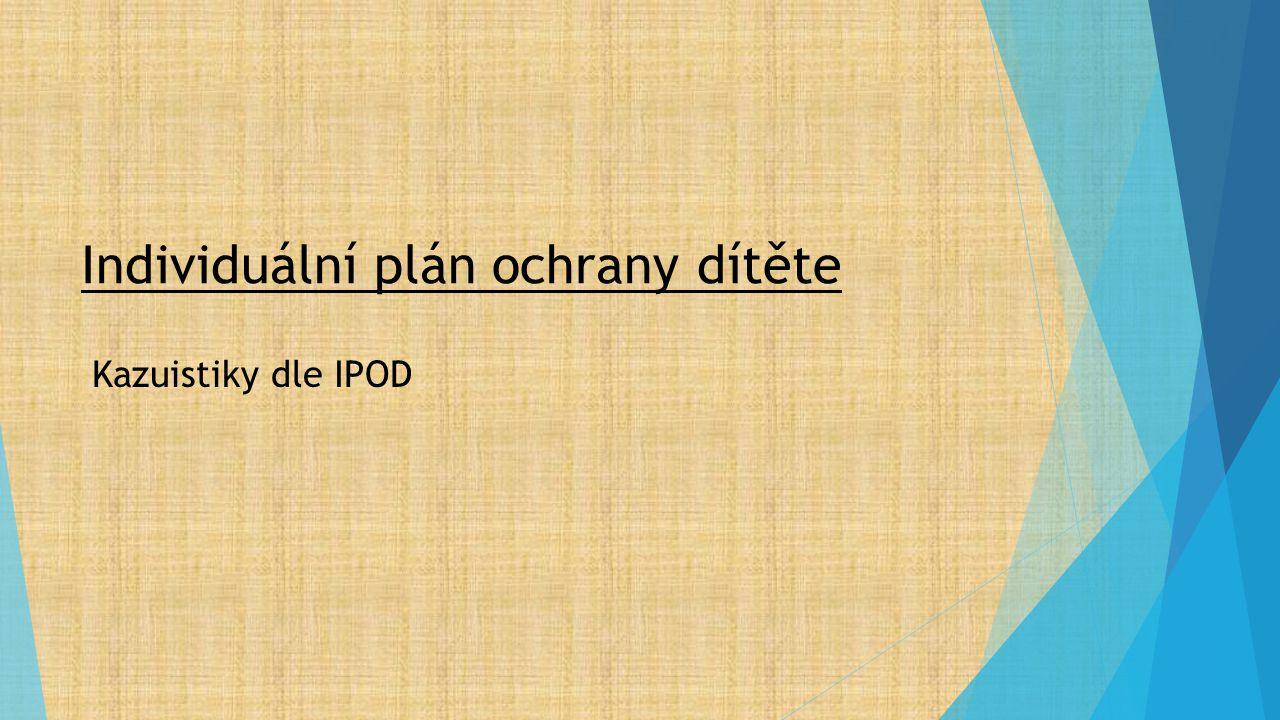 Individuální plán ochrany dítěte Kazuistiky dle IPOD