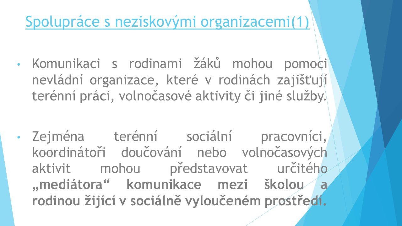 Spolupráce s neziskovými organizacemi(1) Komunikaci s rodinami žáků mohou pomoci nevládní organizace, které v rodinách zajišťují terénní práci, volnoč