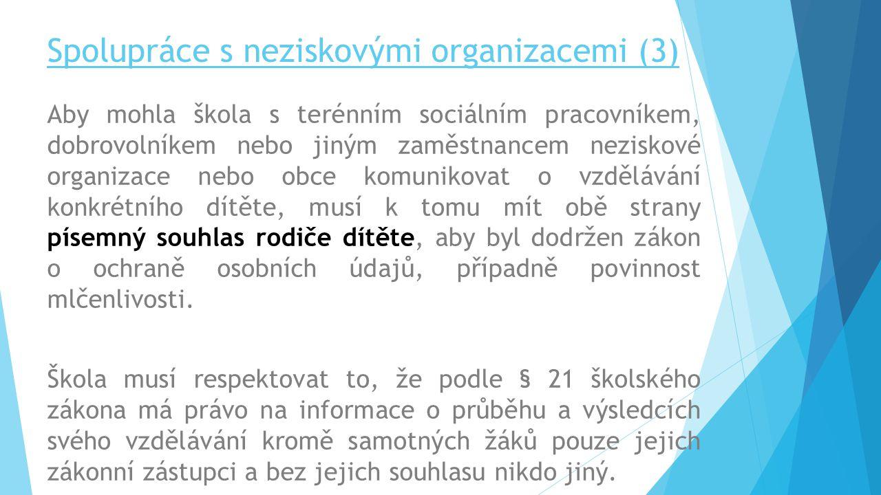 Spolupráce s neziskovými organizacemi (3) Aby mohla škola s terénním sociálním pracovníkem, dobrovolníkem nebo jiným zaměstnancem neziskové organizace