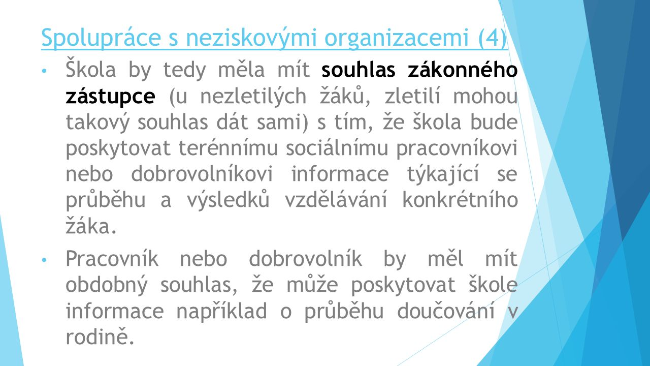 Spolupráce s neziskovými organizacemi (4) Škola by tedy měla mít souhlas zákonného zástupce (u nezletilých žáků, zletilí mohou takový souhlas dát sami