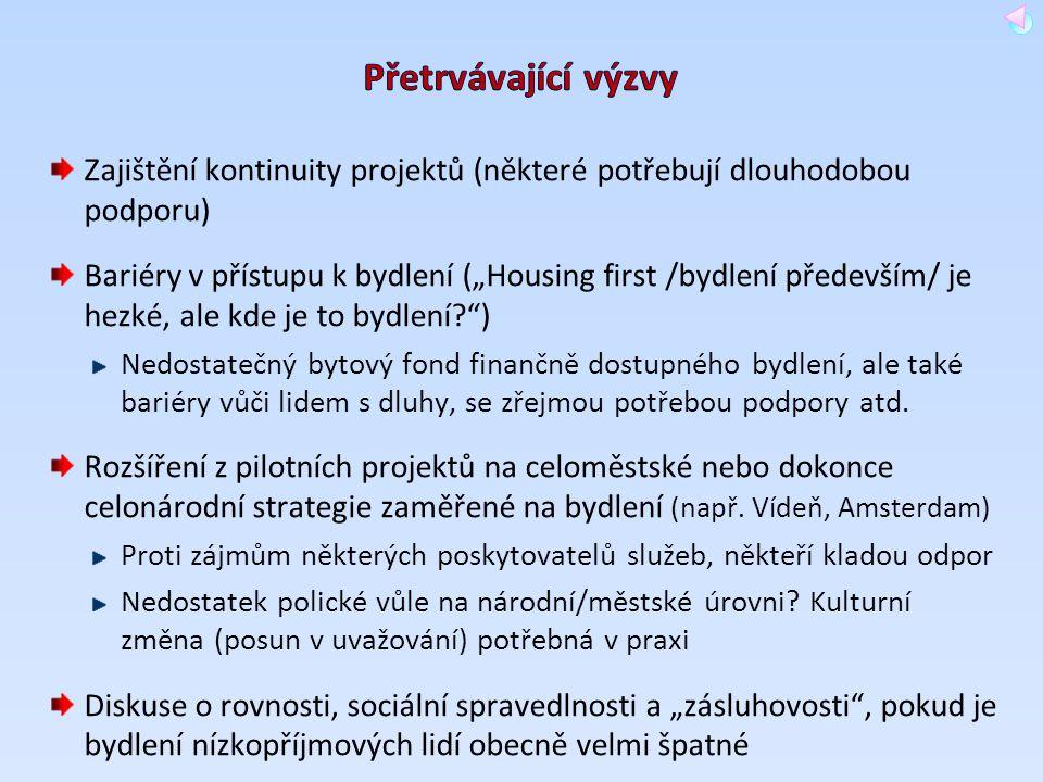 """Zajištění kontinuity projektů (některé potřebují dlouhodobou podporu) Bariéry v přístupu k bydlení (""""Housing first /bydlení především/ je hezké, ale k"""