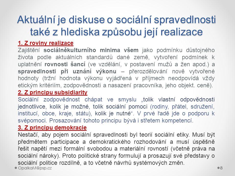 8OpalkaM@psp.cz 8 888 Aktuální je diskuse o sociální spravedlnosti také z hlediska způsobu její realizace 8 1. Z roviny realizace Zajištění sociálněku