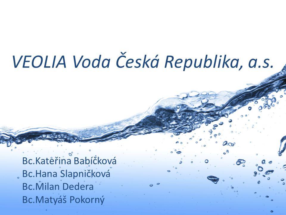 VEOLIA Voda Česká Republika, a.s. Bc.Kateřina Babíčková Bc.Hana Slapničková Bc.Milan Dedera Bc.Matyáš Pokorný