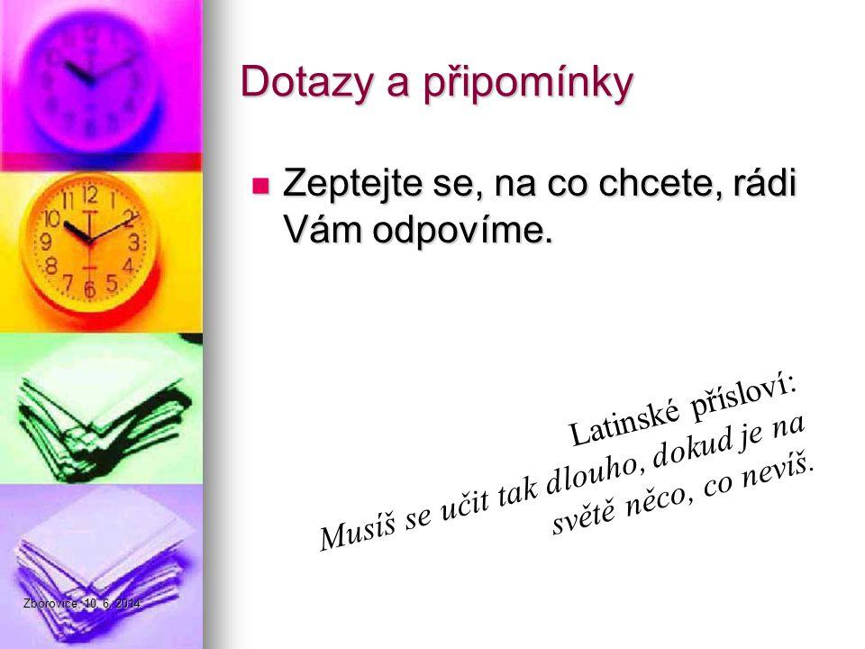 Zborovice, 10. 6. 2014 Dotazy a připomínky Zeptejte se, na co chcete, rádi Vám odpovíme.