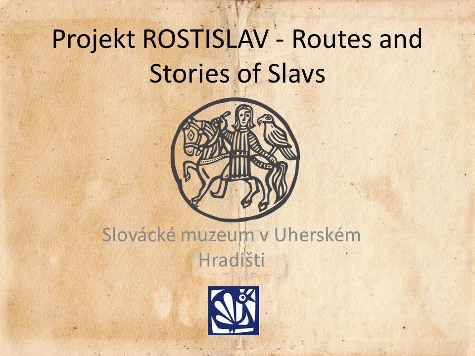 Projekt ROSTISLAV - Routes and Stories of Slavs Slovácké muzeum v Uherském Hradišti