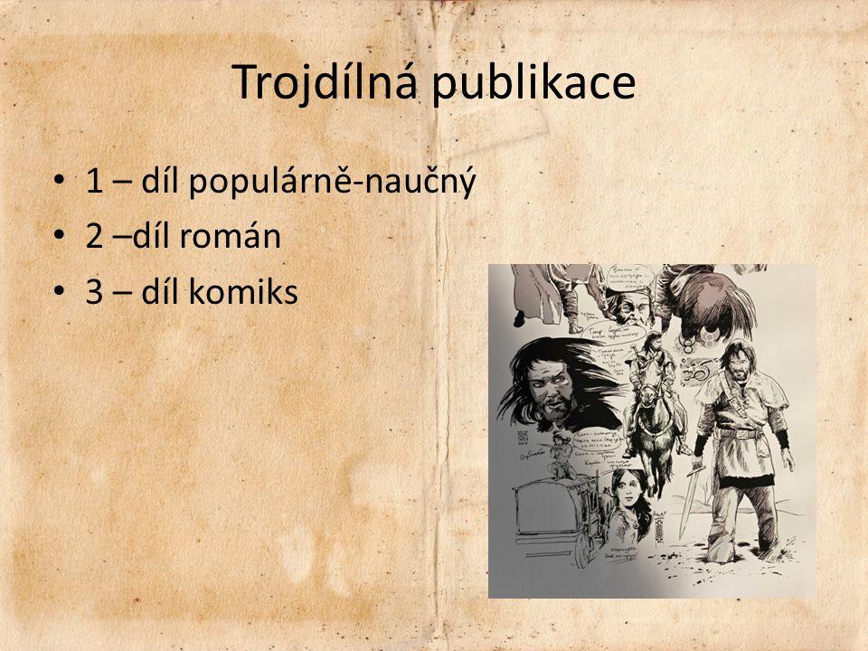 Trojdílná publikace 1 – díl populárně-naučný 2 –díl román 3 – díl komiks