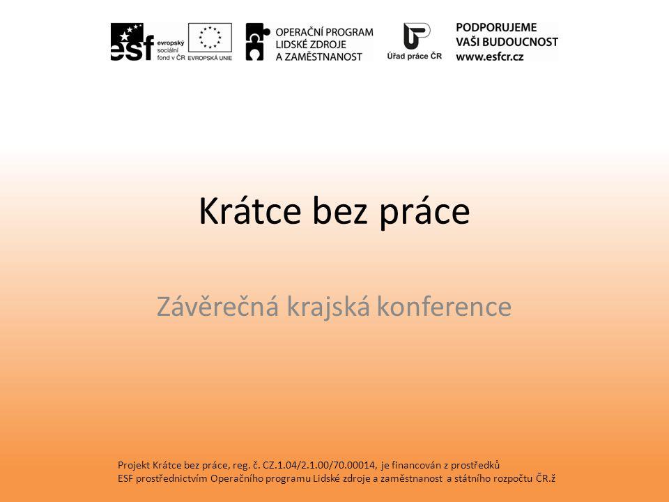Krátce bez práce Závěrečná krajská konference Projekt Krátce bez práce, reg.