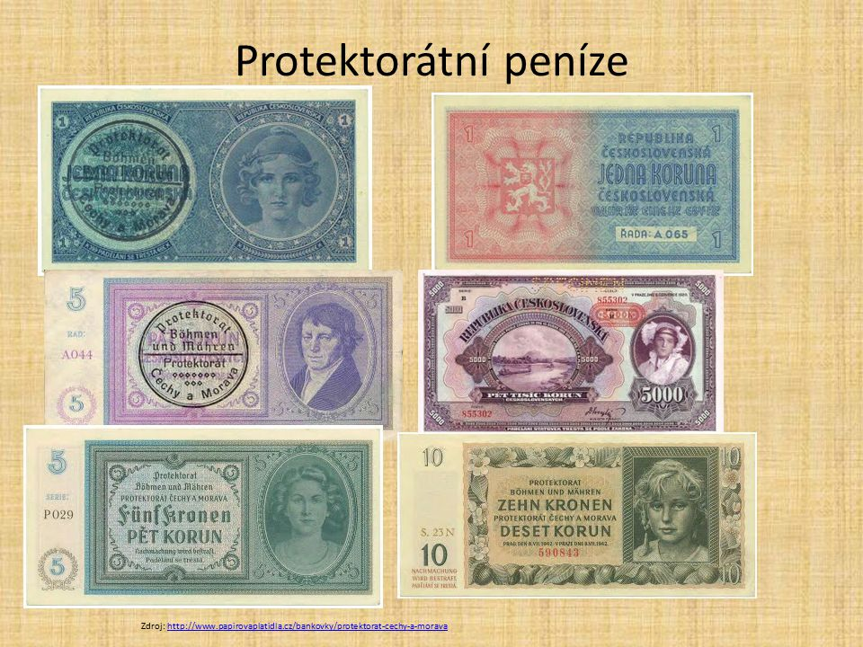 Protektorátní peníze Zdroj: http://www.papirovaplatidla.cz/bankovky/protektorat-cechy-a-moravahttp://www.papirovaplatidla.cz/bankovky/protektorat-cech