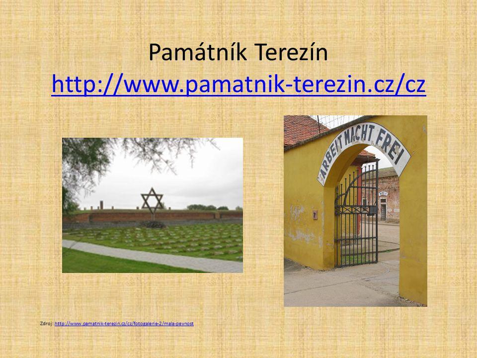 Památník Terezín http://www.pamatnik-terezin.cz/cz http://www.pamatnik-terezin.cz/cz Zdroj: http://www.pamatnik-terezin.cz/cz/fotogalerie-2/mala-pevnosthttp://www.pamatnik-terezin.cz/cz/fotogalerie-2/mala-pevnost