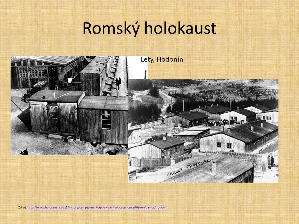 Romský holokaust Zdroj: http://www.holocaust.cz/cz2/history/camps/lety, http://www.holocaust.cz/cz/history/camps/hodoninhttp://www.holocaust.cz/cz2/history/camps/letyhttp://www.holocaust.cz/cz/history/camps/hodonin Lety, Hodonín