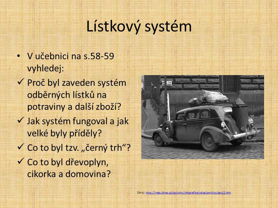Lístkový systém V učebnici na s.58-59 vyhledej: Proč byl zaveden systém odběrných lístků na potraviny a další zboží? Jak systém fungoval a jak velké b