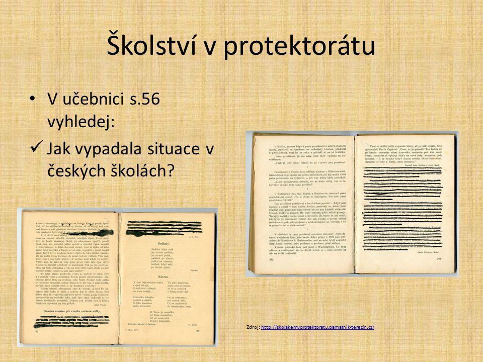 Školství v protektorátu V učebnici s.56 vyhledej: Jak vypadala situace v českých školách? Zdroj: http://skolakemvprotektoratu.pamatnik-terezin.cz/http