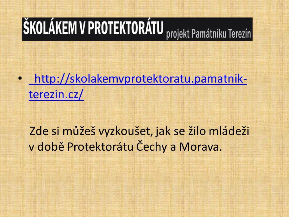 http://skolakemvprotektoratu.pamatnik- terezin.cz/ Zde si můžeš vyzkoušet, jak se žilo mládeži v době Protektorátu Čechy a Morava.