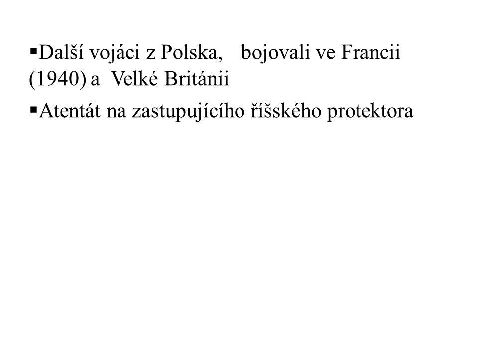  Další vojáci z Polska, bojovali ve Francii (1940) a Velké Británii  Atentát na zastupujícího říšského protektora