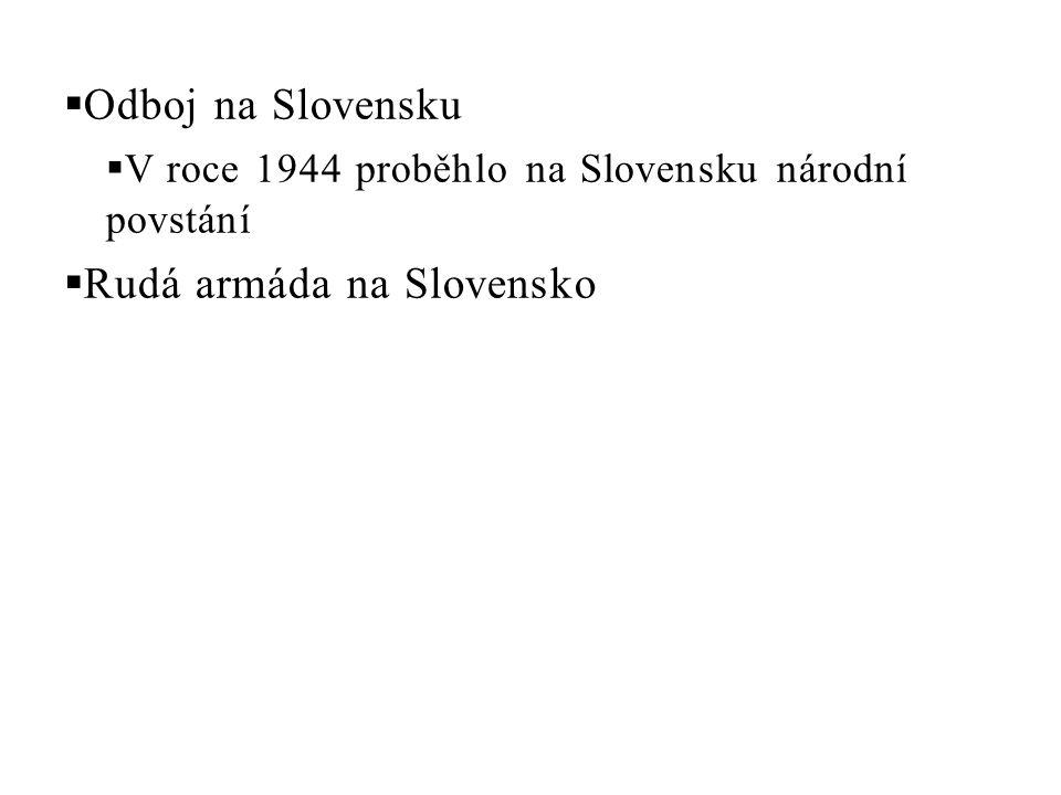  Odboj na Slovensku  V roce 1944 proběhlo na Slovensku národní povstání  Rudá armáda na Slovensko