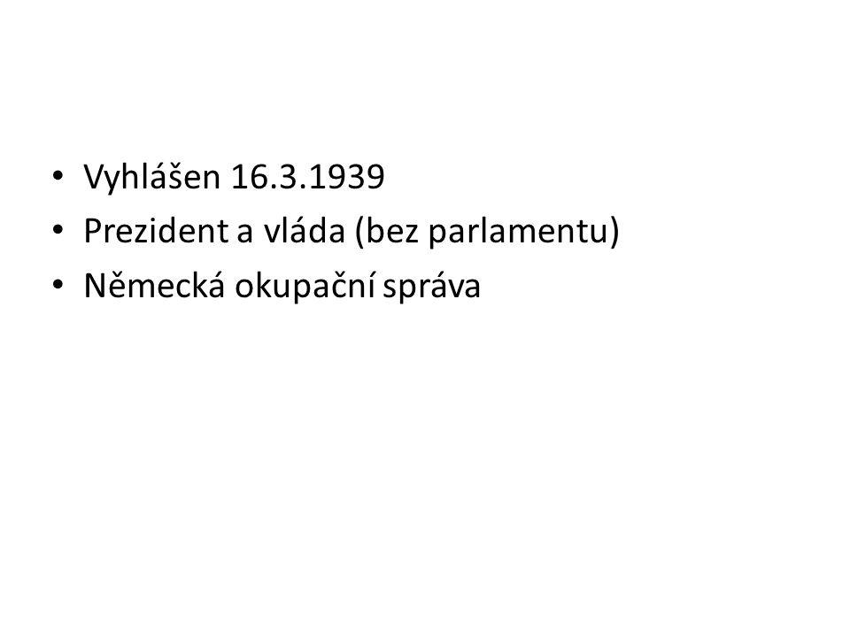 Vyhlášen 16.3.1939 Prezident a vláda (bez parlamentu) Německá okupační správa