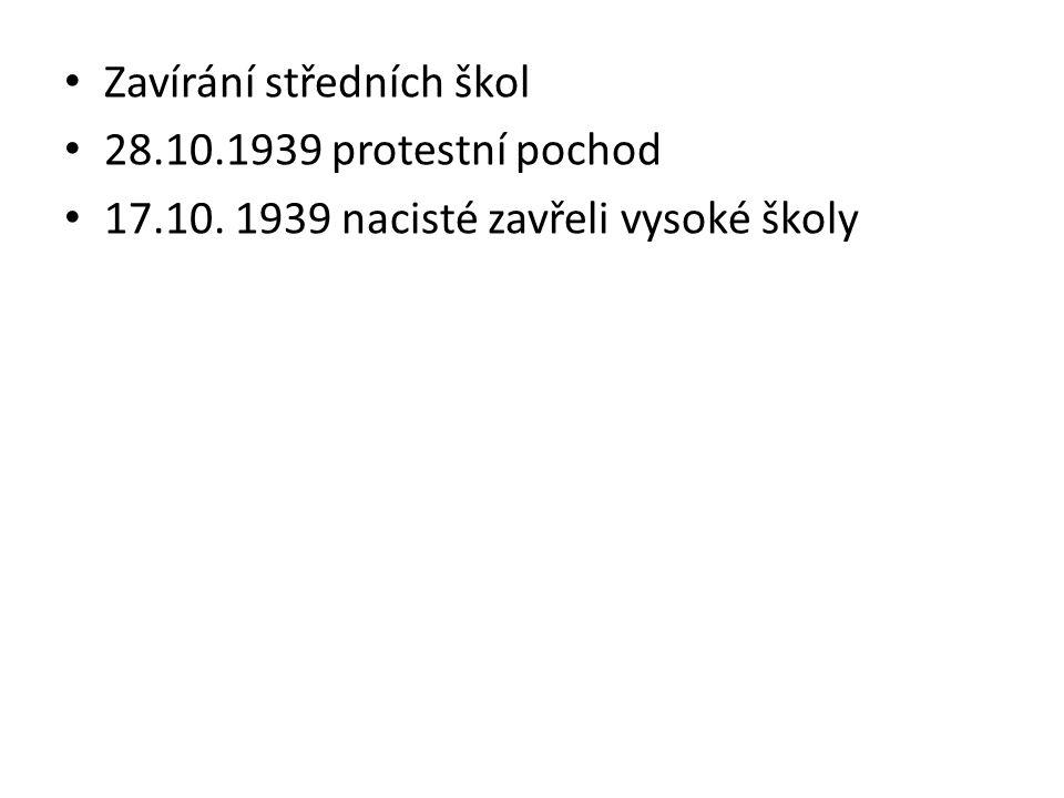 Zavírání středních škol 28.10.1939 protestní pochod 17.10. 1939 nacisté zavřeli vysoké školy