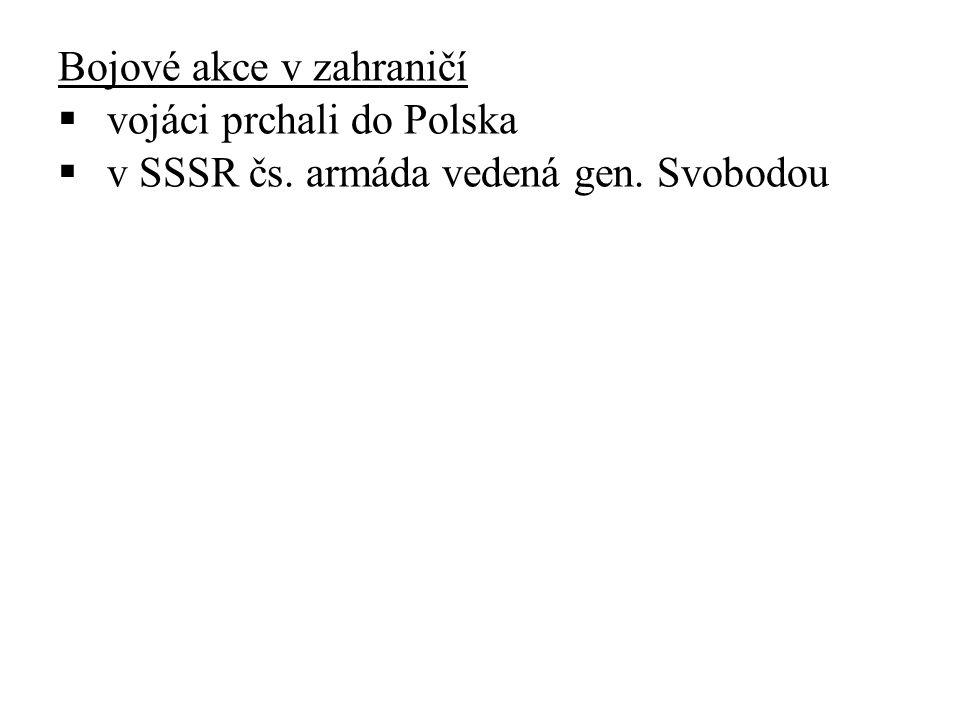 Bojové akce v zahraničí  vojáci prchali do Polska  v SSSR čs. armáda vedená gen. Svobodou