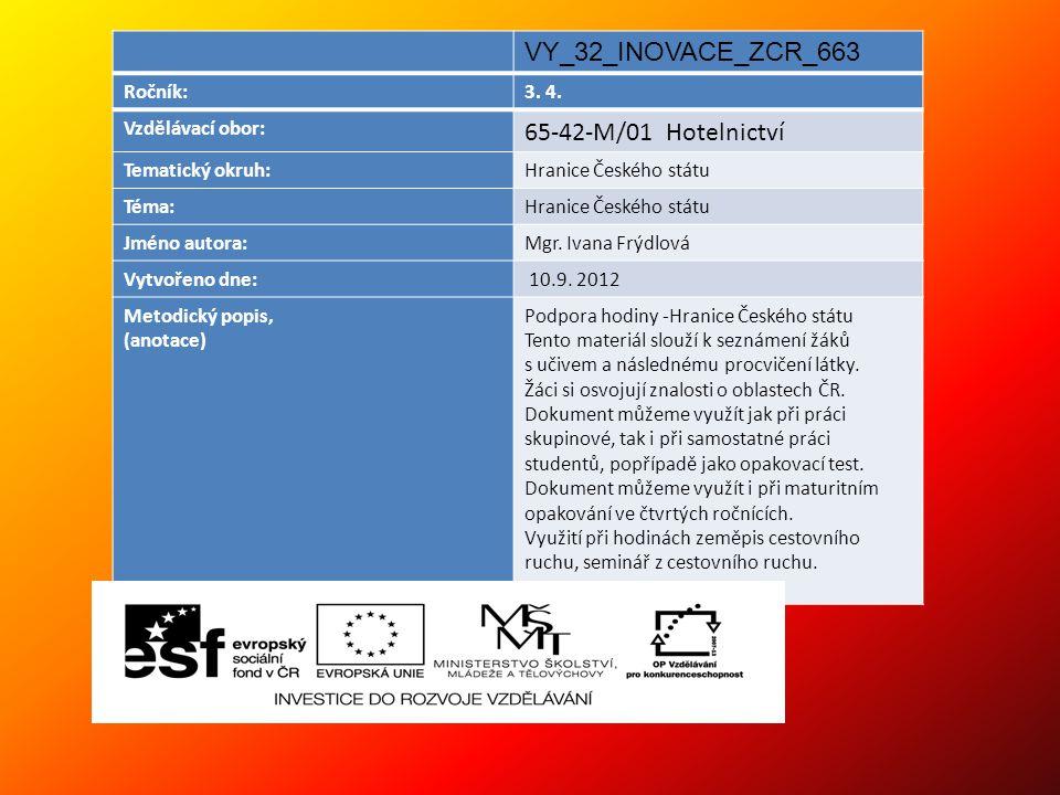 VY_32_INOVACE_ZCR_663 Ročník:3. 4. Vzdělávací obor: 65-42-M/01 Hotelnictví Tematický okruh:Hranice Českého státu Téma:Hranice Českého státu Jméno auto