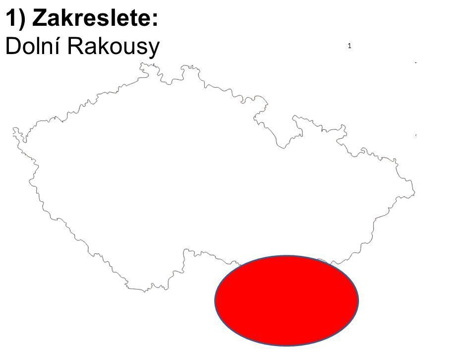 1) Zakreslete: Dolní Rakousy 1