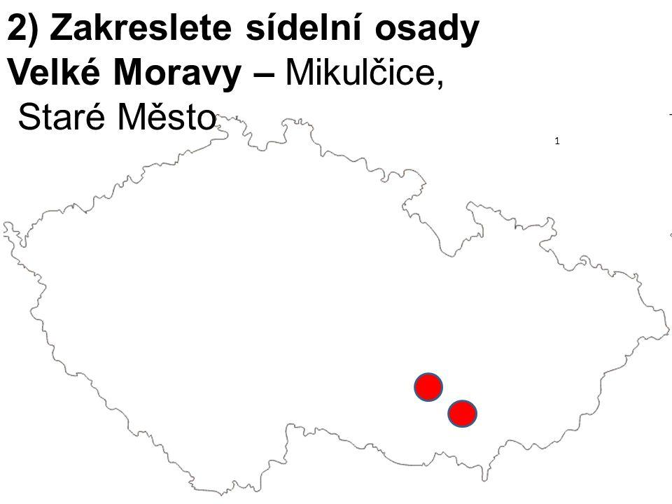 2) Zakreslete sídelní osady Velké Moravy – Mikulčice, Staré Město 1