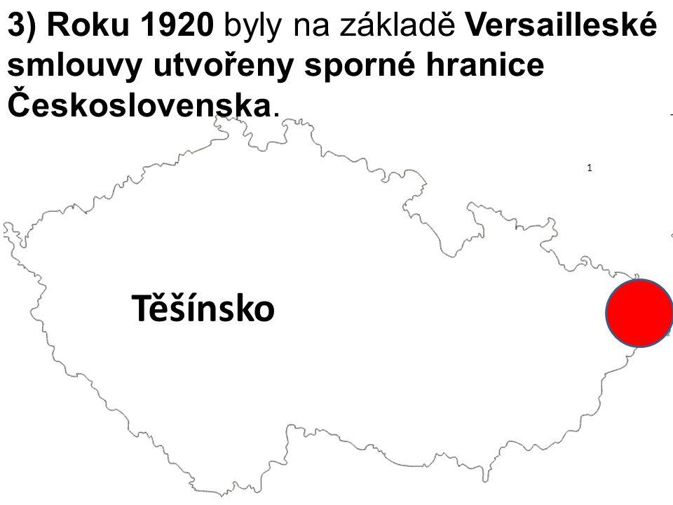 3) Roku 1920 byly na základě Versailleské smlouvy utvořeny sporné hranice Československa. Těšínsko 1