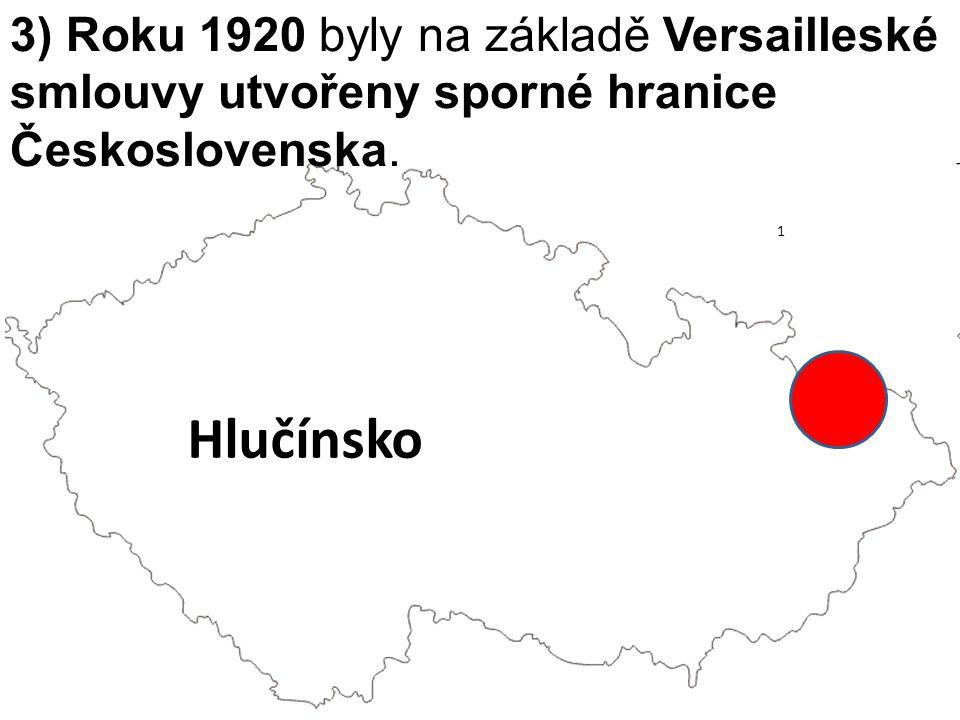 3) Roku 1920 byly na základě Versailleské smlouvy utvořeny sporné hranice Československa. Hlučínsko 1
