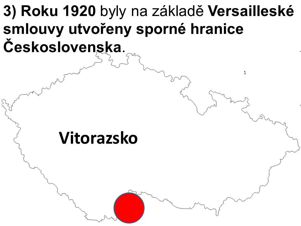 3) Roku 1920 byly na základě Versailleské smlouvy utvořeny sporné hranice Československa. Vitorazsko 1