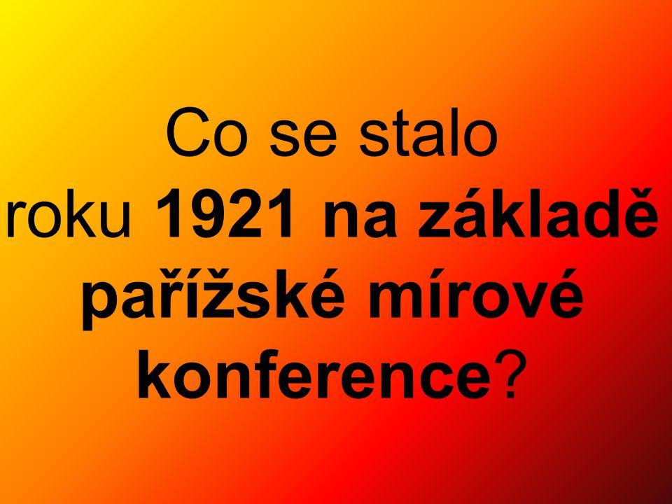 Co se stalo roku 1921 na základě pařížské mírové konference?