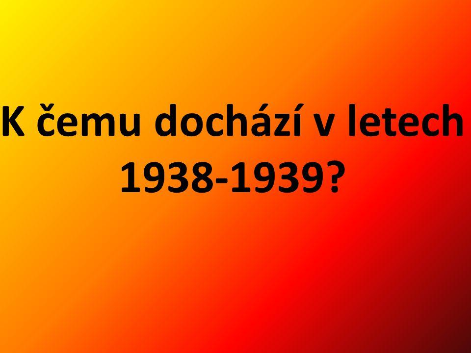 K čemu dochází v letech 1938-1939?