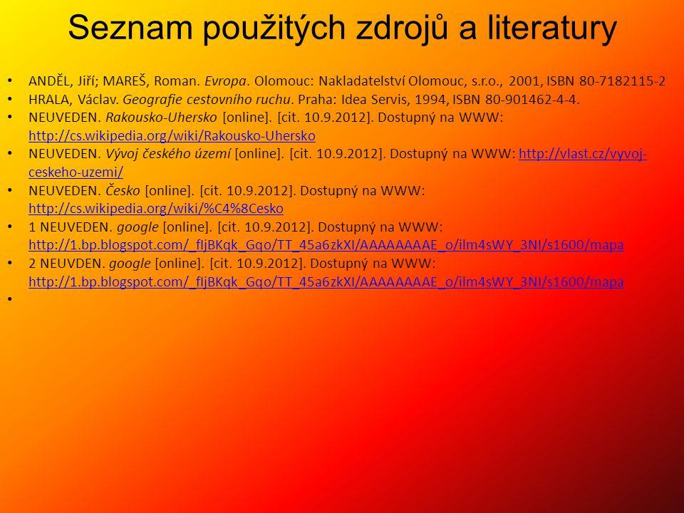 Seznam použitých zdrojů a literatury ANDĚL, Jiří; MAREŠ, Roman. Evropa. Olomouc: Nakladatelství Olomouc, s.r.o., 2001, ISBN 80-7182115-2 HRALA, Václav