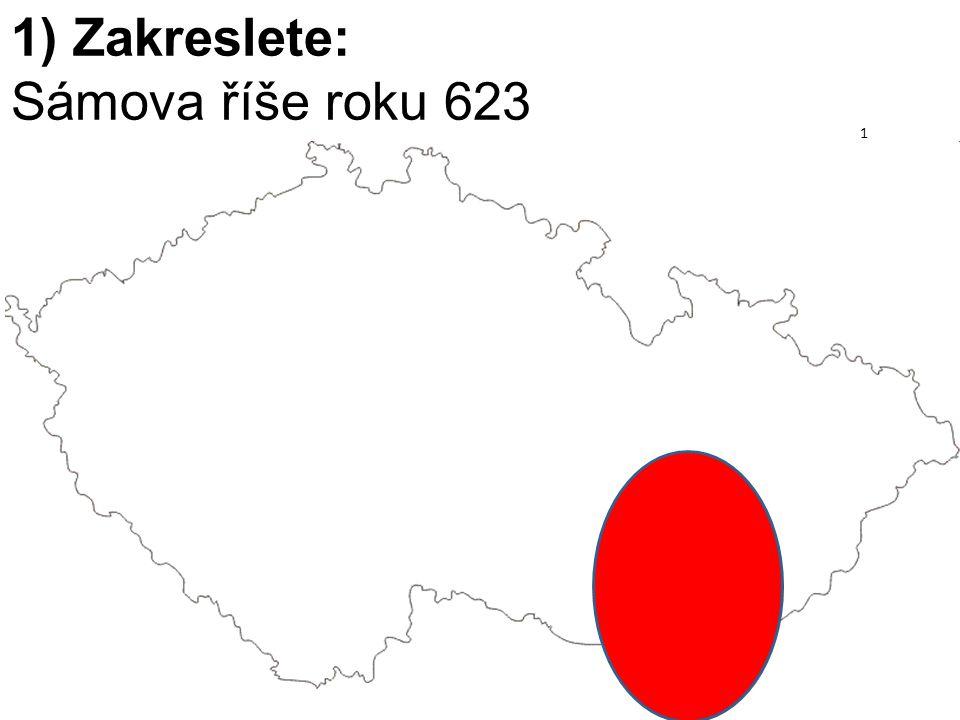 1) Zakreslete: Sámova říše roku 623 1