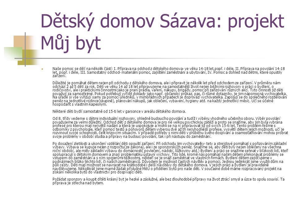 Dětský domov Sázava: projekt Můj byt Naše pomoc se dělí na několik částí: I. Příprava na odchod z dětského domova- ve věku 14-18 let,popř. i déle, II.