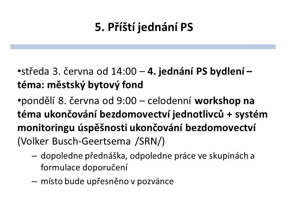 5. Příští jednání PS středa 3. června od 14:00 – 4.