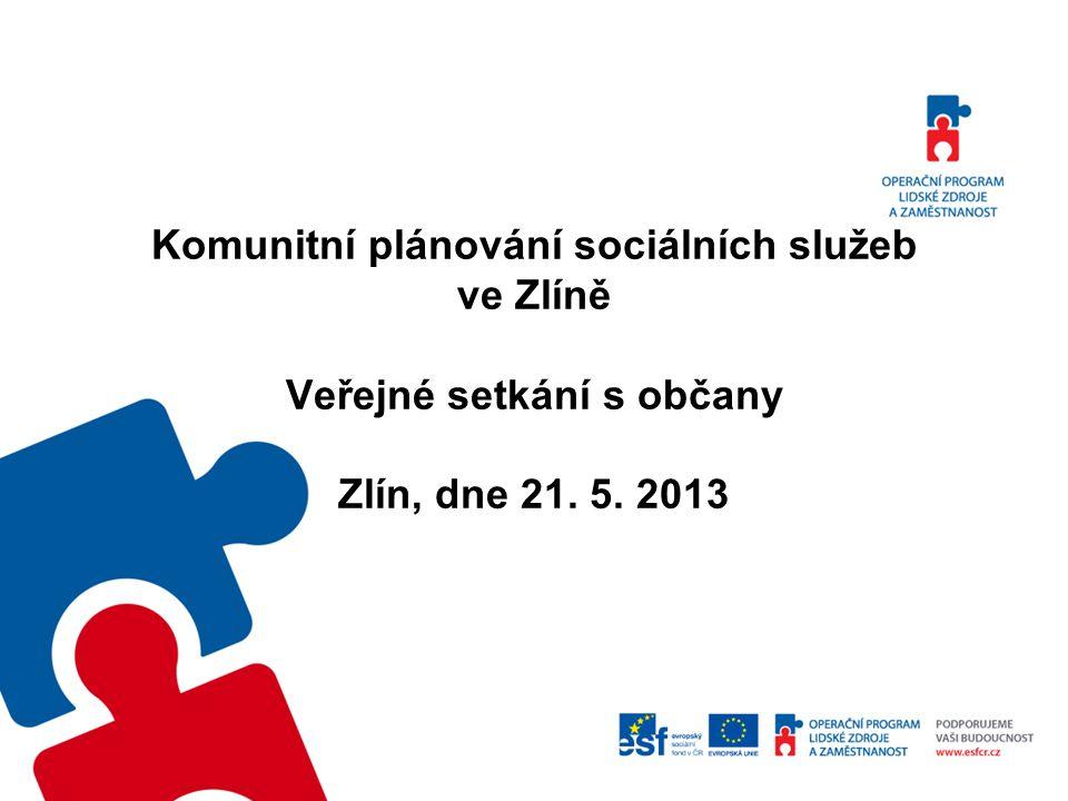 Komunitní plánování sociálních služeb ve Zlíně Veřejné setkání s občany Zlín, dne 21. 5. 2013