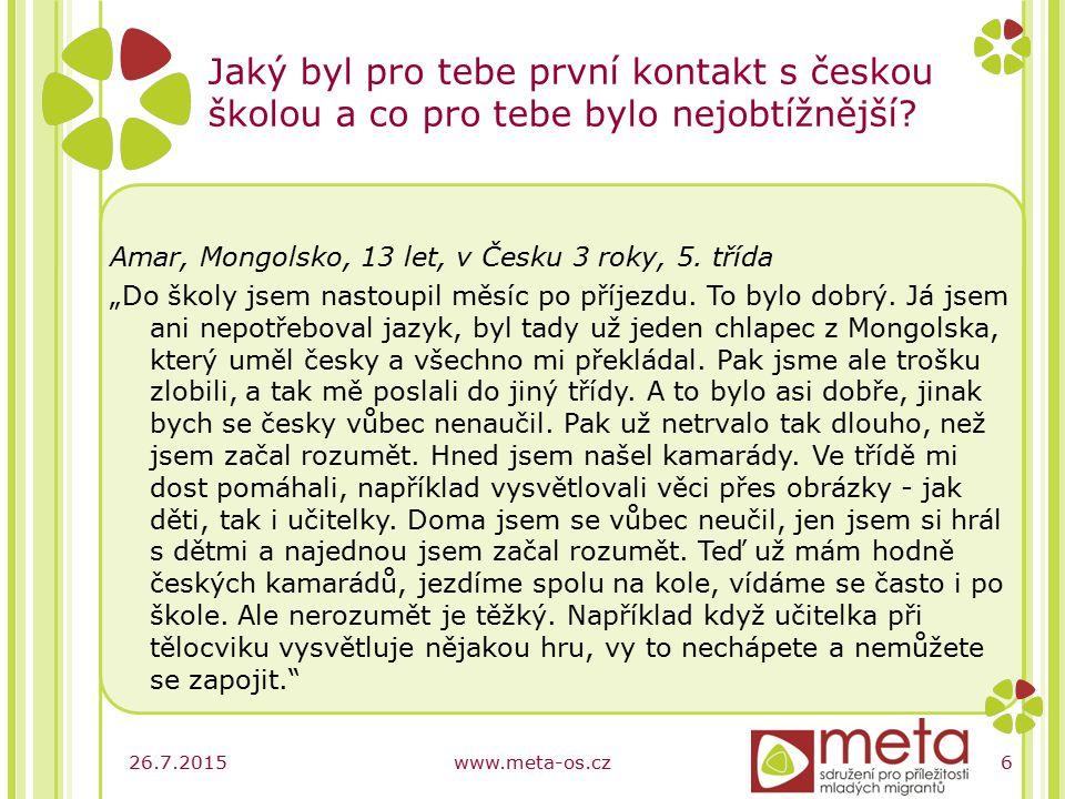 26.7.2015www.meta-os.cz7 Jaký byl pro tebe první kontakt s českou školou a co pro tebe bylo nejobtížnější.